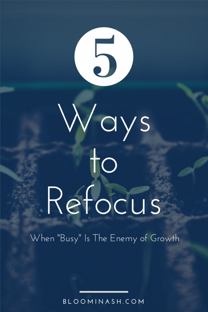 "Some things can't be controlled. Birth is one. Personal growth is another. 5 ways to refocus when ""busy"" becomes the enemy of growth."