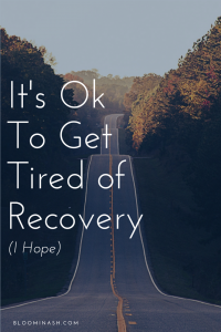 tired of sobriety recovery getting sober it's ok to get tired of recovery