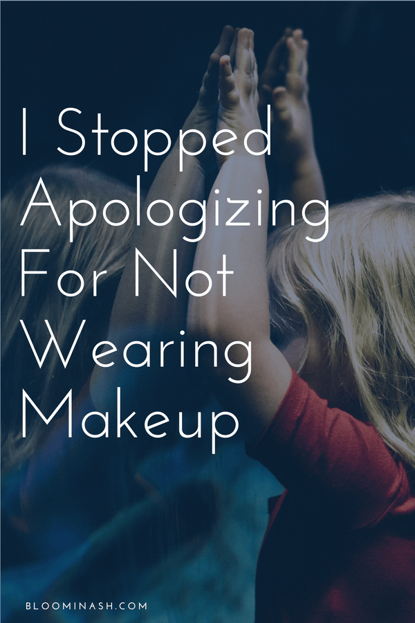 I'm done apologizing for my face.