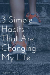 3 habits changing my life